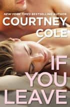 If You Leave ebook by Courtney Cole
