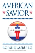 American Savior - A Novel of Divine Politics ebook by Roland Merullo