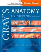 Gray's Anatomy for Students E-Book ebook by Richard Drake, PhD, FAAA,...