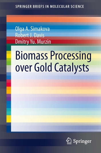 Biomass Processing Over Gold Catalysts Ebook By Olga A Simakova