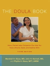 The Doula Book - How a Trained Labor Companion Can Help You Have a Shorter, Easier, and Healthier Birth ebook by Marshall H. Klaus,John H. Kennell,Phyllis H. Klaus
