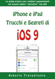 iPhone e iPad: Trucchi e Segreti di iOS 9 ebook by Roberto Travagliante
