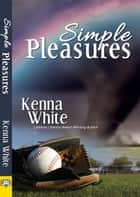 Simple Pleasures ebook by Kenna White