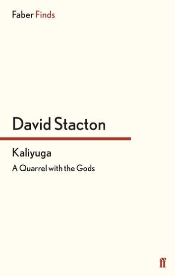 Kaliyuga - A Quarrel with the Gods ebook by David Stacton