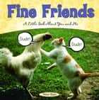 Fine Friends - A Little Book About You and Me ebook by Peter Stein