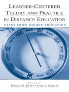 Learner-Centered Theory and Practice in Distance Education ebook by Thomas M. Duffy,Jamie R. Kirkley