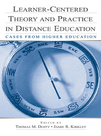 Learner-Centered Theory and Practice in Distance Education - Cases From Higher Education ebook by