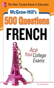 McGraw-Hill's 500 French Questions: Ace Your College Exams - 3 Reading Tests + 3 Writing Tests + 3 Mathematics Tests ebook by Annie Heminway