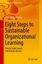 Eight Steps to Sustainable Organizational Learning ebook by Theresia Olsson Neve