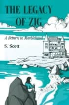 The Legacy of Zig ebook by S. Scott
