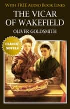 THE VICAR OF WAKEFIELD Popular Classic Literature ebook by Oliver Goldsmith