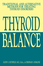 Thyroid Balance: Traditional and Alternative Methods for Treating Thyroid Disorders ebook by Glenn S. Rothfeld,Deborah S. Romaine