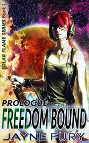 Freedom Bound, Prologue: Episode 1 - Solar Flame ebook by Jayne Fury