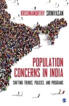 Population Concerns in India - Shifting Trends, Policies, and Programs eBook by Professor Krishnamurthy Srinivasan