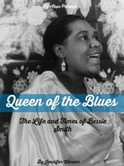 Queen of the Blues - The Life and Times of Bessie Smith ebook by Jennifer Warner