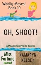 Oh, Shoot! - Miss Fortune World: Wholly Moses!, #10 ebook by Kamaryn Kelsey