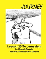 Journey: Lesson 25 - To Jerusalem ebook by Marcel Gervais