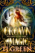Crown of Magic ebook by TJ Green