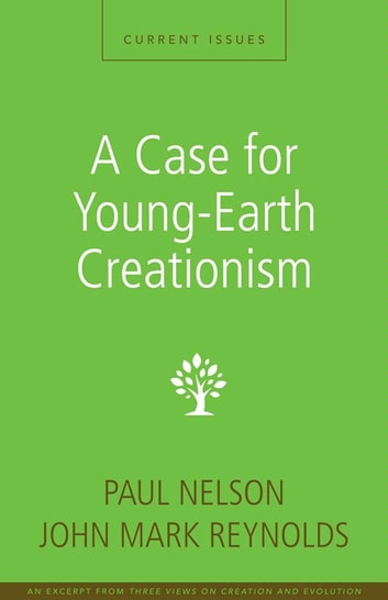 A Case for Young-Earth Creationism - A Zondervan Digital Short ebook by Paul Nelson,John Mark Reynolds