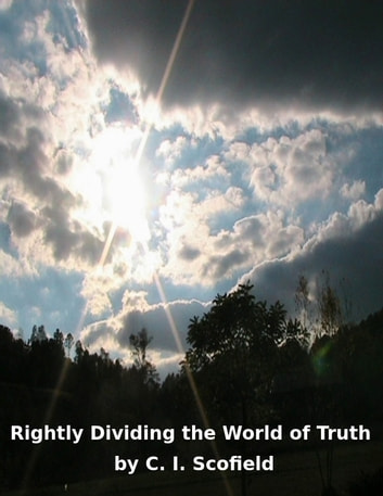 Rightly Dividing the Word of Truth ebook by C. I. Scofield