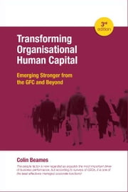 Transforming Organisational Human Capital - Emerging Stronger from the GFC and Beyond 3rd Edition ebook by Colin Beames