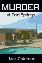 Murder At Cold Springs ebook by Jack Coleman