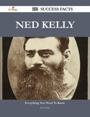 Ned Kelly 192 Success Facts - Everything you need to know about Ned Kelly ebook by Jean Jordan