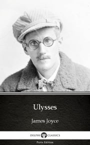 Ulysses by James Joyce (Illustrated) ebook by James Joyce, Delphi Classics
