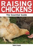 Raising Chickens: The Essential Guide ebook by Taliah Drayak