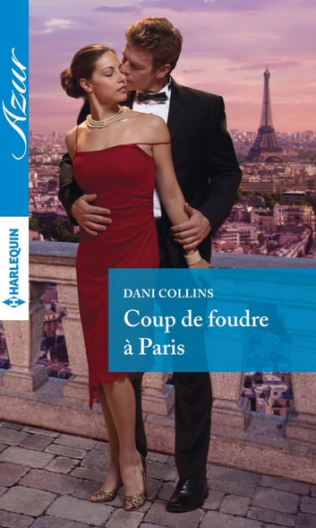 Coup de foudre à Paris ebook by Dani Collins