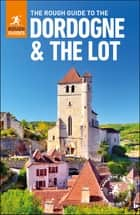 The Rough Guide to The Dordogne & the Lot ebook by Rough Guides