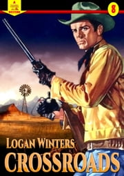 Crossroads (A Piccadilly Publishing Western Book 8) ebook by Logan Winters