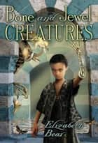 Bone and Jewel Creatures ebook by Elizabeth Bear