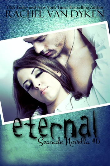 Eternal: A Seaside/Ruin Novella ebook by Rachel Van Dyken