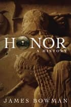 Honor - A History ebook by James Bowman
