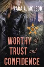 Worthy of Trust and Confidence ebook by Kara A. McLeod