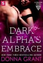 Dark Alpha's Embrace - A Reaper Novel ebook by