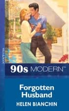 Forgotten Husband (Mills & Boon Vintage 90s Modern) ebook by Helen Bianchin