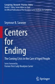 Centers for Ending - The Coming Crisis in the Care of Aged People ebook by Seymour B. Sarason