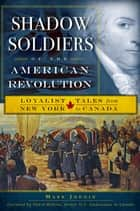 Shadow Soldiers of the American Revolution - Loyalist Tales from New York to Canada ebook by Mark Jodoin
