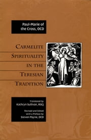 Carmelite Spirituality in the Teresian Tradition ebook by Paul-Marie of the Cross, OCD, Kathryn Sullivan,...