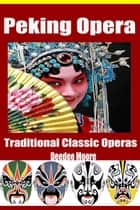 Peking Opera: Traditional Classic Operas ebook by Deedee Moore