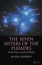 The Seven Sisters of the Pleiades - Stories from Around the World ebook by Munya Andrews