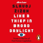Like A Thief In Broad Daylight - Power in the Era of Post-Humanity audiobook by Slavoj Žižek