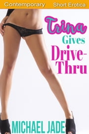 Trina Gives Drive-Thru ebook by Michael Jade