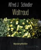 Waltraud - Mysterythriller ebook by Alfred J. Schindler