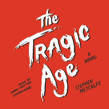 The Tragic Age - A Novel audiobook by Stephen Metcalfe