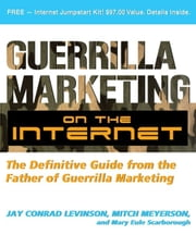 Guerrilla Marketing on the Internet - The Definitive Guide from the Father of Guerrilla Marketing ebook by Jay Levinson,Mitch Meyerson,Mary Eule Scarborough