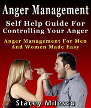 Anger Management: Self Help Guide For Controlling Your Anger ebook by Stacey Milescu