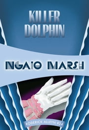 Killer Dolphin - Inspector Roderick Alleyn #24 ebook by Ngaio Marsh